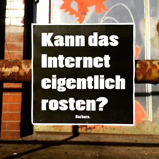 Barbara.: Kann das Internet eigentlich rosten?